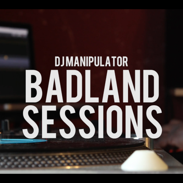 DJ MANIPULATOR – BADLAND SESSIONS (EPISODE 2)