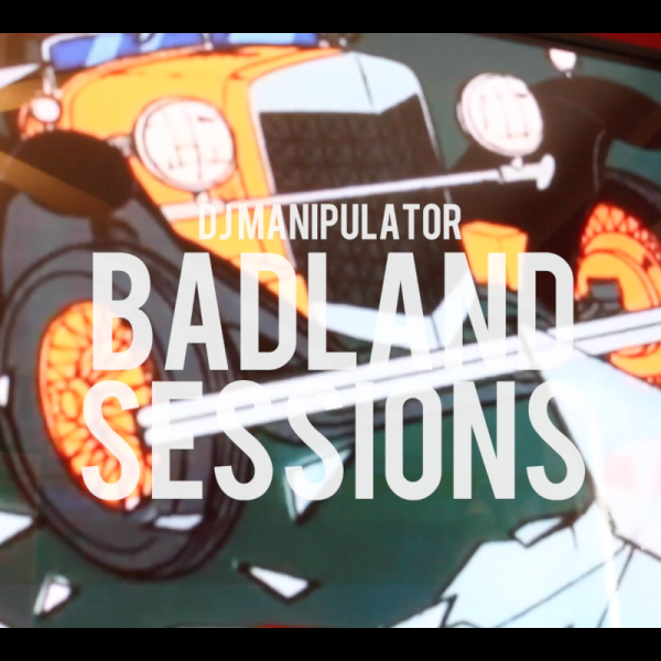 DJ MANIPULATOR – BADLAND SESSIONS (EPISODE 3)